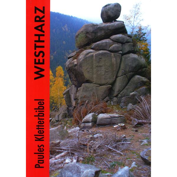 PAULES KLETTERBIBEL WESTHARZ - Kletterführer