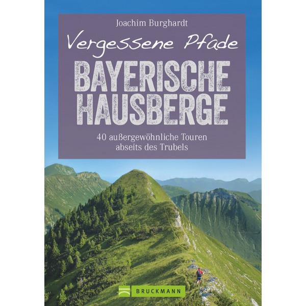 VERGESSENE PFADE BAYERISCHE HAUSBERGE - Wanderführer