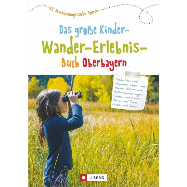 Das große Kinder-Wander-Erlebnis-Buch Oberbayern - Wanderführer