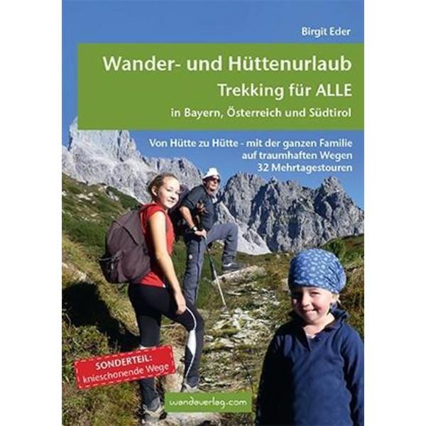 Wander- und Hüttenurlaub. Trekking für ALLE in Bayern, Österreich und Südtirol - Reiseführer