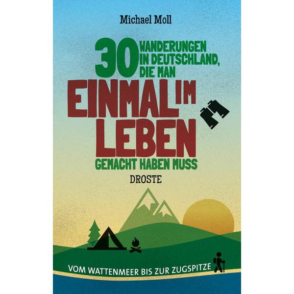 30 WANDERUNGEN IN DEUTSCHLAND, DIE MAN EINMAL IM LEBEN ... - Wanderführer
