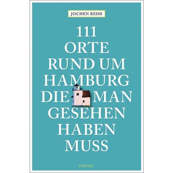 111 Orte rund um Hamburg, die man gesehen haben muss - Reiseführer