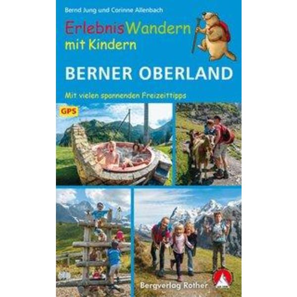 ERLEBNISWANDERN MIT KINDERN BERNER OBERLAND - Wanderführer