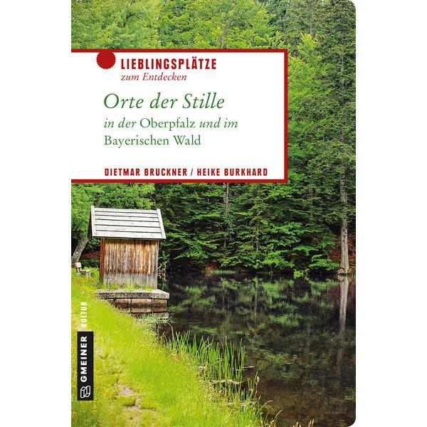 Orte der Stille in der Oberpfalz und im Bayerischen Wald - Reiseführer