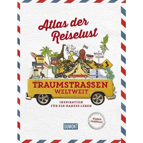 Atlas der Reiselust Traumstraßen weltweit - Bildband