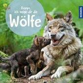 Komm, ich zeige dir die Wölfe  - Kinderbuch