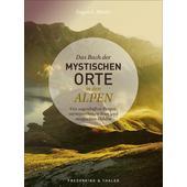 Das Buch der mystischen Orte in den Alpen  - Bildband