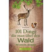 101 DINGE, DIE MAN ÜBER DEN WALD WISSEN MUSS  -