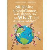 50 kleine Revolutionen, mit denen du die Welt (ein bisschen) schöner machst  - Kinderbuch