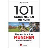 101 Sachen machen mit Hund - Alles, was ihr in & um München erlebt haben müsst  - Reiseführer