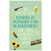 111 ORTE FÜR KINDER IN POTSDAM UND BRANDENBURG  - Reiseführer