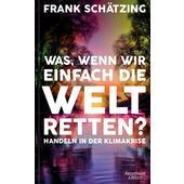 WAS, WENN WIR EINFACH DIE WELT RETTEN?  - Sachbuch